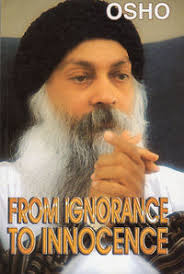Osho Ignorance or innocence